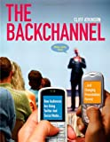 Image of The Backchannel: How Audiences are Using Twitter and Social Media and Changing Presentations Forever