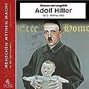 Adolf Hitler Teil 2: Die Jahre von 1939 - 1945 (Menschen, Mythen, Macht) Hörbuch von Clemens von Lengsfeld Gesprochen von: Gert Heidenreich
