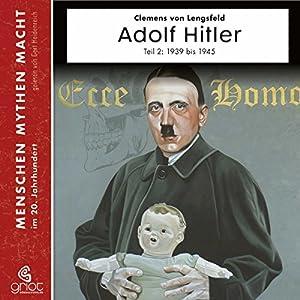Adolf Hitler Teil 2: Die Jahre von 1939 - 1945 (Menschen, Mythen, Macht) Hörbuch