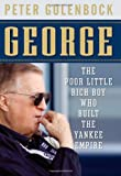 George: The Poor Little Rich Boy Who Built the Yankee Empire (047060204X) by Golenbock, Peter