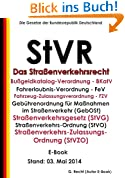 Das Straßenverkehrsrecht - StVR: mit Bußgeldkatalog (BKatV), FeV, FZV, GebOSt, StVG, Straßenverkehrsordnung (StVO), Straßenverkehrs-Zulassungsordnung (StVZO) - E-Book - Stand: 03. Mai 2014