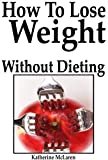 Stop Getting Fat: How to Lose Weight Fast Without Dieting?