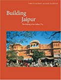 img - for Building Jaipur: The Making of an Indian City by Tillotson, Vibhuti, Sachdev, Giles (2004) Paperback book / textbook / text book