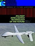 Military Intelligence Technology of the Future (The Library of Future Weaponry)