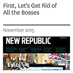 First, Let's Get Rid of All the Bosses | Roger D. Hodge
