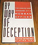 By Way of Deception The Making and Unmaking of a Mossad Officer by Victor Ostrovsky and Claire Hoy Hardback