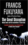 The Great Disruption:  Human Nature and the Reconstitution of Social Order (1861972172) by Fukuyama, Francis