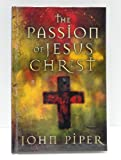 The Passion of Jesus Christ: 50 Reason Why He Came to Die. (073944378X) by Piper, John