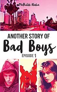 Another Story Of Bad Boys Tome 1 Mathilde Aloha Babelio