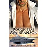 Rough Seas (Blue Water Seduction Book 1) ~ Ava Branson
