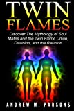 Twin Flames: Discover the Mythology of Soul Mates and the Twin Flame Union, Disunion, and the Reunion (Spiritual Partner) (Volume 1)