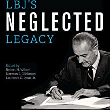 LBJ's Neglected Legacy: How Lyndon Johnson Reshaped Domestic Policy and Government Audiobook by Robert H. Wilson, Norman J. Glickman, Laurence E. Lynn Jr. Narrated by Randall R. Berner