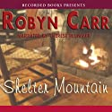 Shelter Mountain (       UNABRIDGED) by Robyn Carr Narrated by Therese Plummer