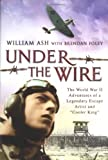 """Under the Wire: The World War II Adventures of a Legendary Escape Artist and """"Cooler King"""" Hardcover - September 15, 2005"""