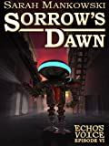 Sorrow's Dawn - Echo's Voice: Episode VI