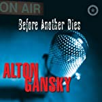 Before Another Dies (       UNABRIDGED) by Alton Gansky Narrated by Sarah Rutan