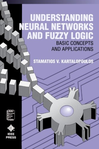 Understanding Neural Networks and Fuzzy Logic: Basic Concepts and Applications (IEEE Press Understanding Science & Technology Series)