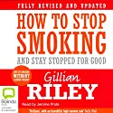How to Stop Smoking and Stay Stopped for Good (       UNABRIDGED) by Gillian Riley Narrated by Jerome Pride