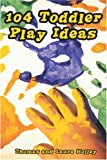 Thomas Holley 104 Toddler Play Ideas
