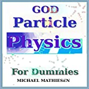 God Particle Physics For Dummies: Volume 1 | [Michael Mathiesen]