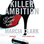 Killer Ambition: A Rachel Knight Novel (       UNABRIDGED) by Marcia Clark Narrated by January LaVoy