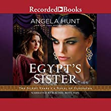 Egypt's Sister: A Novel of Cleopatra Audiobook by Angela Hunt Narrated by Rachel Botchan