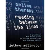 Online Therapy - Reading Between the Lines - A Practical Nlp Based Guide to Online Counselling and Therapy Skills.by Jethro Adlington