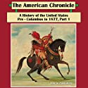The American Chronicle: A History of the United States - Pre-Columbus to 1877, Part 1 (       UNABRIDGED) by Line-in Publishing Narrated by Corey Snow