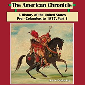 The American Chronicle: A History of the United States - Pre-Columbus to 1877, Part 1 | [Line-in Publishing]