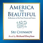America the Beautiful: Reflections on Her Past, Present and Future |  Sri Chinmoy from The Illumine Group