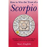 How to Win the Trust of a Scorpio: Real Life Guidance on How to Get Along and be Friends with the 8th Sign of the Zodiacby Mary English