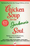 img - for Chicken Soup for the Gardener's Soul: Stories to Sow Seeds of Love, Hope and Laughter (Chicken Soup for the Soul) book / textbook / text book