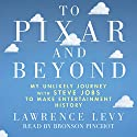To Pixar and Beyond: My Unlikely Journey with Steve Jobs to Make Entertainment History Audiobook by Lawrence Levy Narrated by Bronson Pinchot