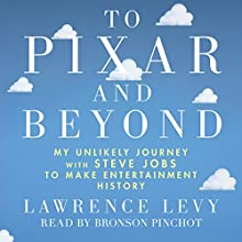 To Pixar and Beyond: My Unlikely Journey with Steve Jobs to Make Entertainment History | Livre audio Auteur(s) : Lawrence Levy Narrateur(s) : Bronson Pinchot