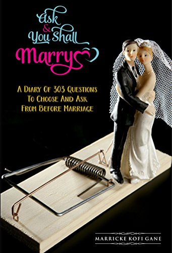 Ask And You Shall Marry: A Diary Of 303 Questions To Choose And Ask From Before Marriage