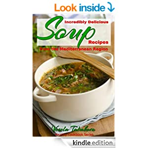 Incredibly Delicious Soup Recipes from the Mediterranean Region (Healthy Cookbook Series 2)