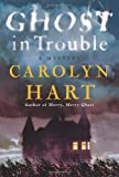 Ghost in Trouble: A Mystery (Bailey Ruth) (0061915017) by Hart, Carolyn
