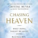 Chasing Heaven: What Dying Taught Me About Living | Crystal McVea,Alex Tresniowski