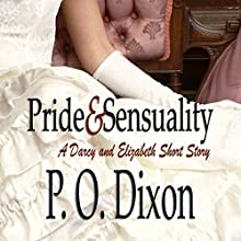 Pride and Sensuality: A Darcy and Elizabeth Short Story (       UNABRIDGED) by P. O. Dixon Narrated by Pearl Hewitt