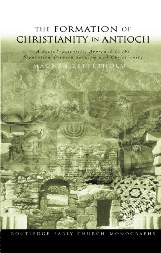 The Formation of Christianity in Antioch: A Social-Scientific Approach to the Separation between Judaism and Christianity (Routledge Early Church Monographs)