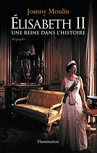 Élisabeth II: Une reine dans l'histoire