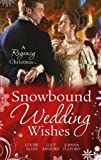 Snowbound Wedding Wishes: An Earl Beneath the Mistletoe / Twelfth Night Proposal / Christmas at Oakhurst Manor (Mills & Boon Special Releases)