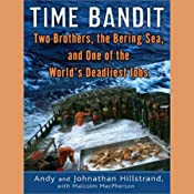 Time Bandit: Two Brothers, the Bering Sea, and One of the World's Deadliest Jobs | [Andy Hillstrand, Johnathan Hillstrand, Malcolm MacPherson]