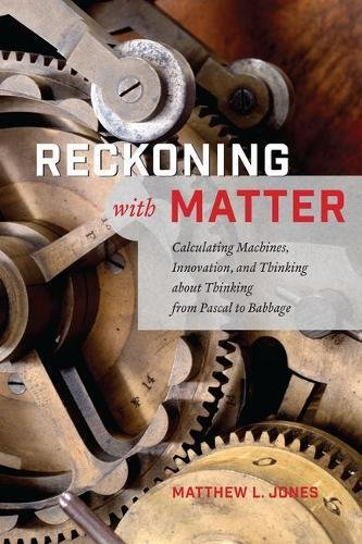 Reckoning with Matter Calculating Machines, Innovation, and Thinking about Thinking from Pascal to Babbage [Jones, Matthew L.] (Tapa Dura)