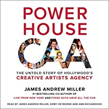 Powerhouse: The Untold Story of Hollywood's Creative Artists Agency | Livre audio Auteur(s) : James Andrew Miller Narrateur(s) : James Andrew Miller, Kirby Heyborne, Ann Richardson