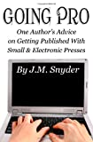 img - for Going Pro: Going Pro: One Author?s Advice on Getting Published with Small and Electronic Presses book / textbook / text book