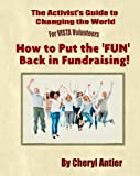 img - for How to Put the 'FUN' Back in Fundraising! (The Activist's Guide to Changing the World for VISTA Volunteers Book 4) book / textbook / text book