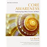 Buy Core Awareness, Revised Edition: Enhancing Yoga, Pilates, Exercise, and Dance