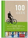 100 Ideen wie du deine Welt ein bisschen besser machst