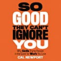 So Good They Can't Ignore You: Why Skills Trump Passion in the Quest for Work You Love (       UNABRIDGED) by Cal Newport Narrated by Dave Mallow